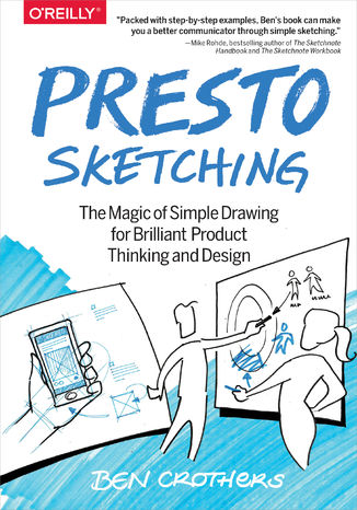 Okładka książki/ebooka Presto Sketching. The Magic of Simple Drawing for Brilliant Product Thinking and Design