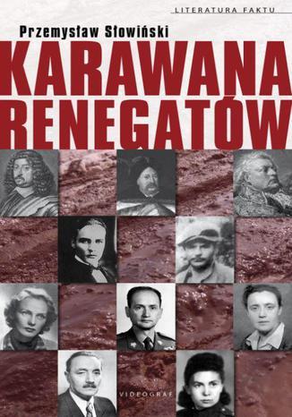 Okładka książki/ebooka Karawana renegatów. Od Hieronima Radziejowskiego do Jerzego Urbana