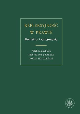 Okładka książki/ebooka Refleksyjność w prawie. Konteksty i zastosowania