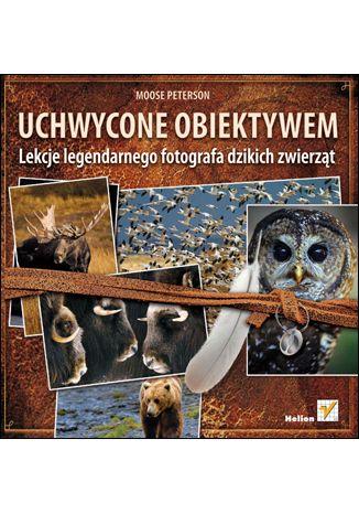 Okładka książki/ebooka Uchwycone obiektywem. Lekcje legendarnego fotografa dzikich zwierzat