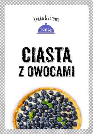 Okładka książki/ebooka Ciasta z owocami. Lekko i zdrowo