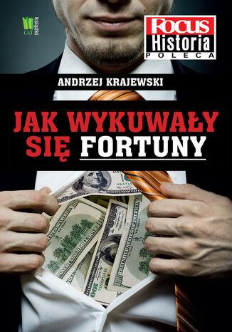 Okładka książki/ebooka Jak wykuwały się fortuny