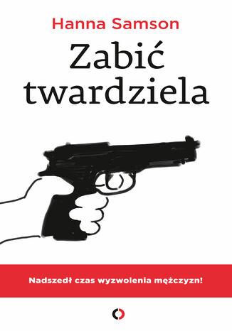 Okładka książki/ebooka Zabić twardziela