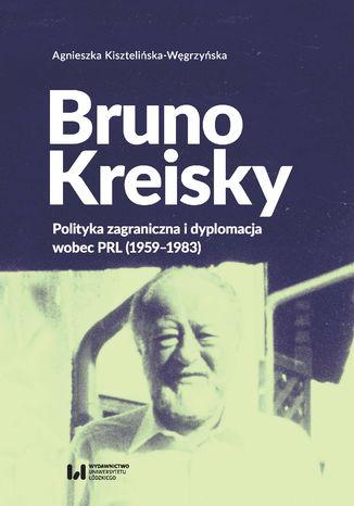 Okładka książki/ebooka Bruno Kreisky. Polityka zagraniczna i dyplomacja wobec PRL (1959-1983)