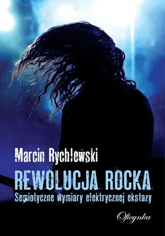 Okładka książki/ebooka Rewolucja rocka. Semiotyczne wymiary elektrycznej ekstazy