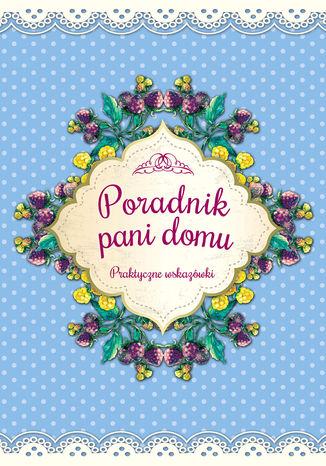 Okładka książki/ebooka Poradnik pani domu. Praktyczne wskazówki