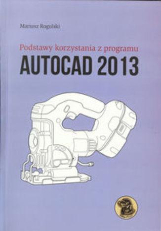 Okładka książki Podstawy korzystania z programu Autocad 2013