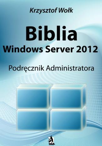 Okładka książki/ebooka Biblia Windows Server 2012. Podręcznik Administratora