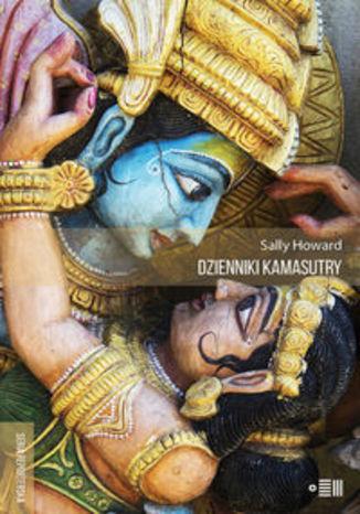 Okładka książki Dzienniki Kamasutry Podróże intymne po współczesnych Indiach