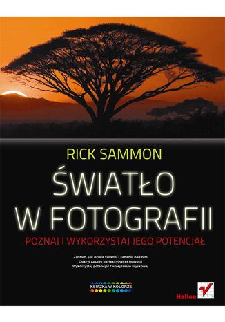 Okładka książki/ebooka Światło w fotografii. Poznaj i wykorzystaj jego potencjał