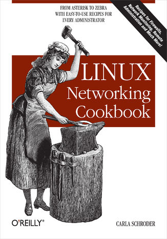 Okładka książki/ebooka Linux Networking Cookbook. From Asterisk to Zebra with Easy-to-Use Recipes