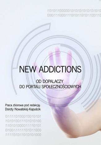 Okładka książki/ebooka New Addictions - od dopalaczy do portali społecznościowych