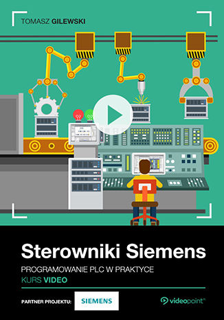 Okładka książki/ebooka Sterowniki Siemens. Kurs video. Programowanie PLC w praktyce
