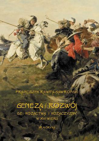 Okładka książki/ebooka Geneza i rozwój idei kozactwa i Kozaczyzny w XVI wieku