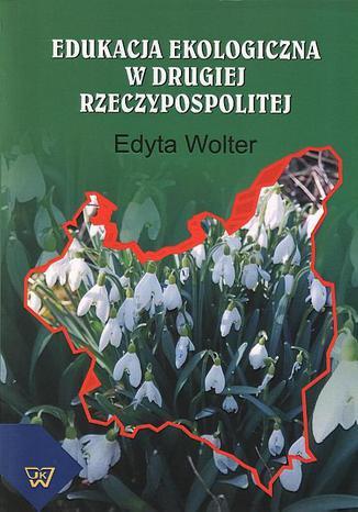 Okładka książki/ebooka Edukacja ekologiczna w Drugiej Rzeczypospolitej