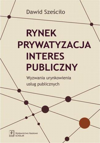 Okładka książki/ebooka Rynek Prywatyzacja Interes publiczny