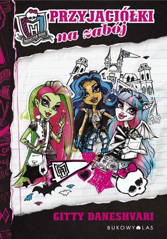 Okładka książki/ebooka Monster High. Monster High. Przyjaciółki na zabój