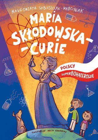 Okładka książki/ebooka Maria Skłodowska. Polscy superbohaterowie