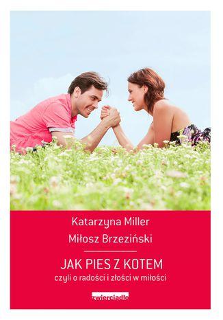 Okładka książki/ebooka Jak pies z kotem czyli o radości i złości w miłości
