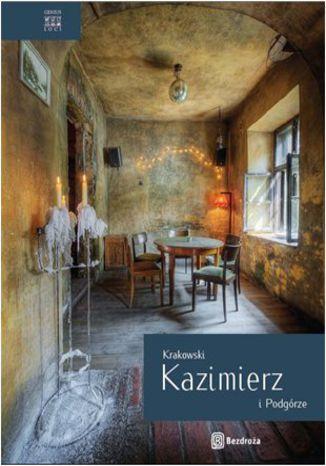 Okładka książki/ebooka Krakowski Kazimierz i Podgórze. Wydanie 1