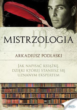 Okładka książki/ebooka Mistrzologia. Jak napisać książkę, dzięki której staniesz się uznanym ekspertem