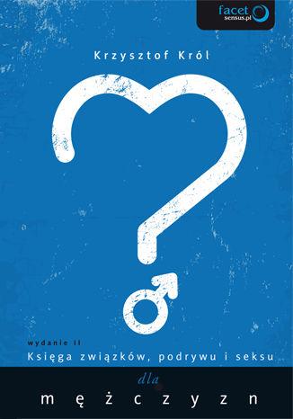 Okładka książki Księga związków, podrywu i seksu dla mężczyzn. Wydanie II