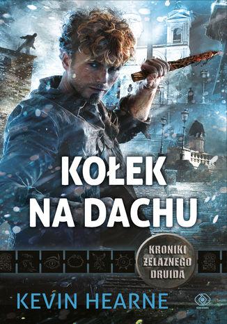 Okładka książki/ebooka Kroniki Żelaznego Druida (Tom 8). Kołek na dachu