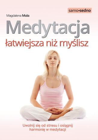 Okładka książki/ebooka Medytacja łatwiejsza niż myślisz. Uwolnij się od stresu i osiągnij harmonię w medytacji
