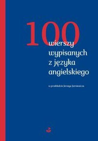 Okładka książki/ebooka 100 wierszy wypisanych z języka angielskiego