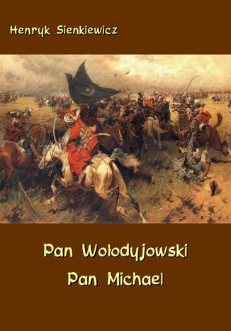 Okładka książki/ebooka Pan Wołodyjowski - Pan Michael. An Historical Novel of Poland, the Ukraine, and Turkey