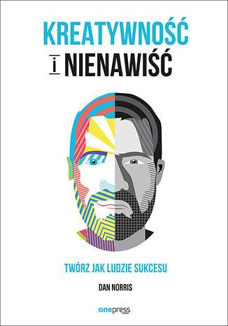 Okładka książki/ebooka Kreatywność i nienawiść. Twórz jak ludzie sukcesu