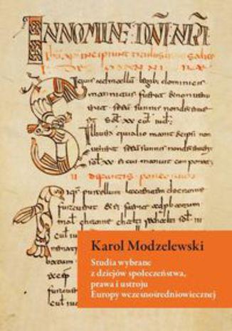 Okładka książki Studia wybrane z dziejów społeczeństwa, prawa i ustroju Europy wczesnośredniowiecznej