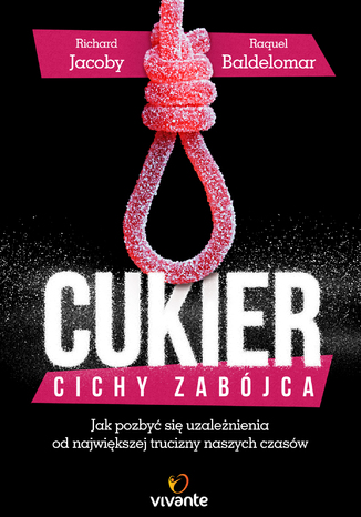 Okładka książki/ebooka Cukier. Cichy zabójca. Jak pozbyć się uzależnienia od największej trucizny naszych czasów