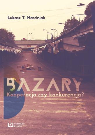 Okładka książki/ebooka Bazary. Kooperacja czy konkurencja?