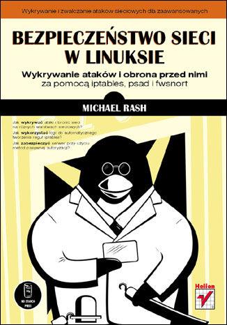 Okładka książki/ebooka Bezpieczeństwo sieci w Linuksie. Wykrywanie ataków i obrona przed nimi za pomocą iptables, psad i fwsnort