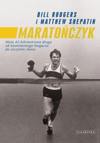 Okładka książki/ebooka Maratończyk. Moja 42 - kilomterowa droga od anonimowego biegacza do szczytów sławy