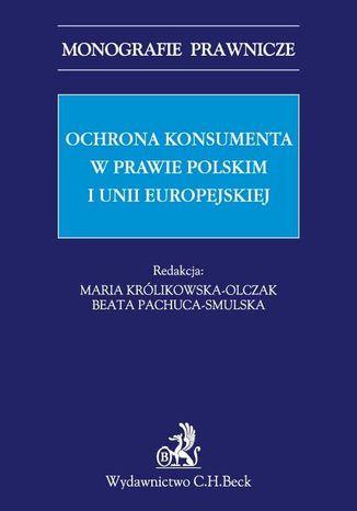 Okładka książki/ebooka Ochrona konsumenta w prawie polskim i Unii Europejskiej