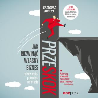 Okładka książki Przeskok. Jak rozwinąć własny biznes, kiedy wciąż pracujesz na etacie