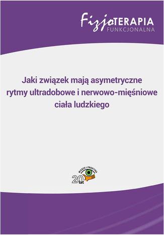 Okładka książki/ebooka Jaki związek mają asymetryczne rytmy ultradobowe i nerwowo-mięśniowe ciała ludzkiego