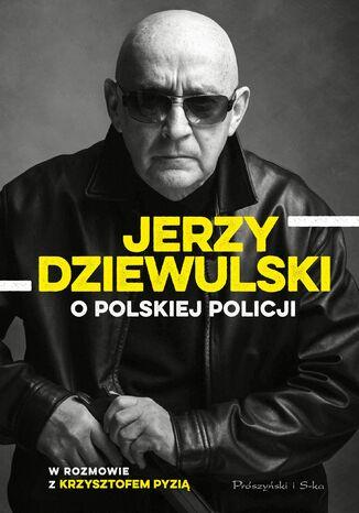 Okładka książki/ebooka Jerzy Dziewulski o polskiej policji
