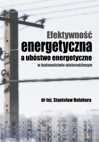 Okładka książki/ebooka Efektywność energetyczna a ubóstwo energetyczne w budownictwie wielorodzinnym