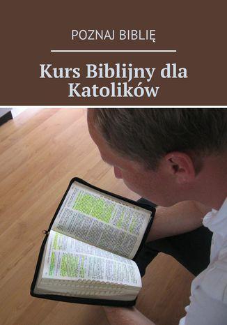 Okładka książki/ebooka Kurs biblijny dla katolików