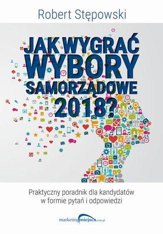 Okładka książki/ebooka Jak wygrać wybory samorządowe 2018?