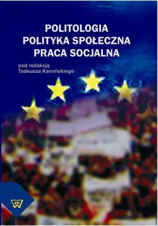 Okładka książki/ebooka Politologia. Polityka społeczna. Praca socjalna