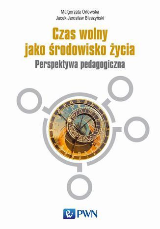 Okładka książki/ebooka Czas wolny jako środowisko życia. Perspektywa pedagogiczna