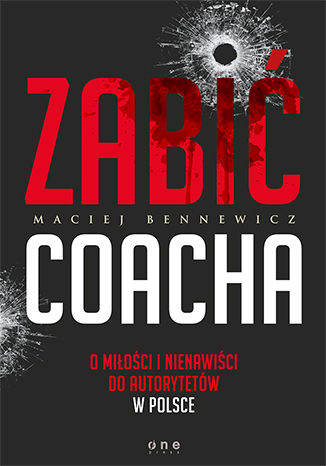 Okładka książki Zabić coacha. O miłości i nienawiści do autorytetów w Polsce