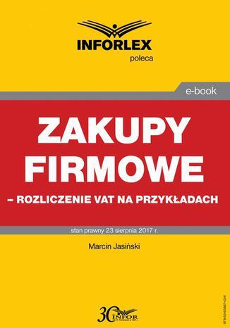 Okładka książki/ebooka Zakupy firmowe  rozliczenie VAT na przykładach