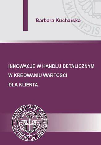 Okładka książki/ebooka Innowacje w handlu detalicznym w kreowaniu wartości dla klienta