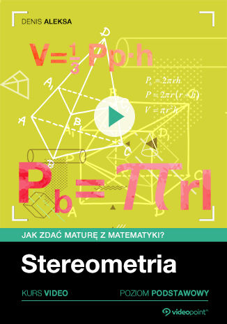 Jak zdać maturę z matematyki? Kurs video. Poziom podstawowy. Stereometria