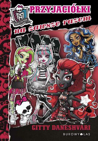Okładka książki/ebooka Monster High (tom 4). Monster High. Przyjaciółki na zawsze razem